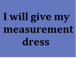 I will give my measurement dress